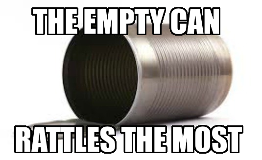 the empty can rattles the most